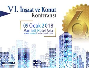 6. İnşaat ve Konut Konferansı 9 Ocak 2018'de