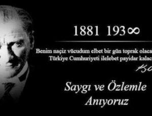Ulu Önder Mustafa Kemal Atatürk'ü saygı ve özlemle anıyoruz