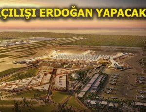 İstanbul Yeni Havalimanı açılıyor
