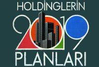 Holdinglerin 2019 planlarında ne var?