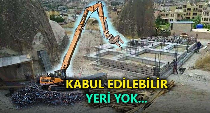 Kapadokya'da 100 kaçak yapıya iş makinesi değecek