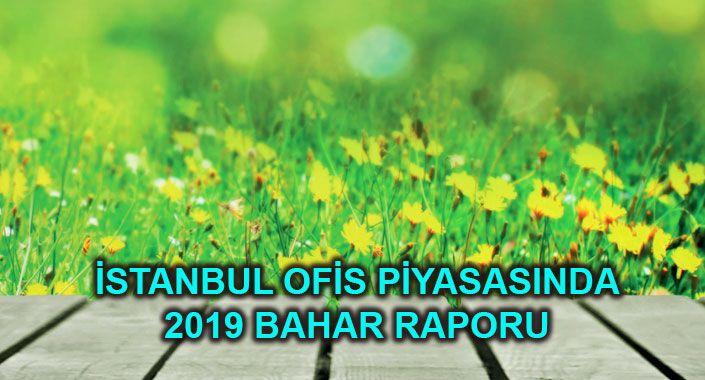 İstanbul'daki ofis piyasasının 2019 bahar dönemi ne gösteriyor?