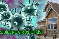 Koronovirüs konut kredisi faizlerini etkiledi mi?